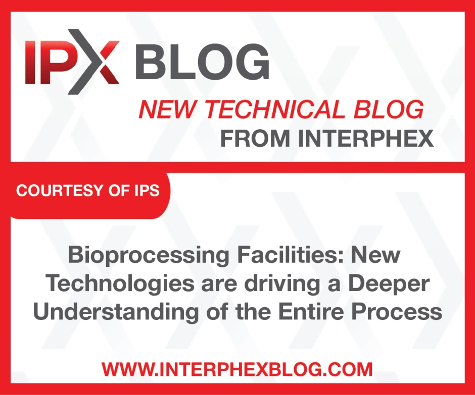 Bioprocessing Facilities: New Technologies are driving a Deeper Understanding of the Entire Process